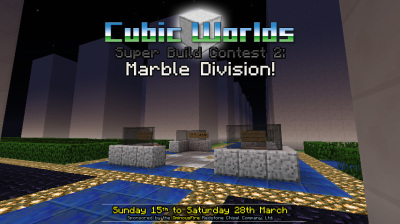 Super Build Contest 2: Marble Division - 15th - 28th March